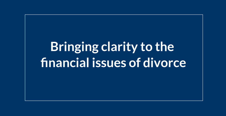 Brining clarity to the financial issues of divorce